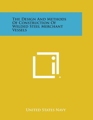 The Design and Methods of Construction of Welded Steel Merchant Vessels