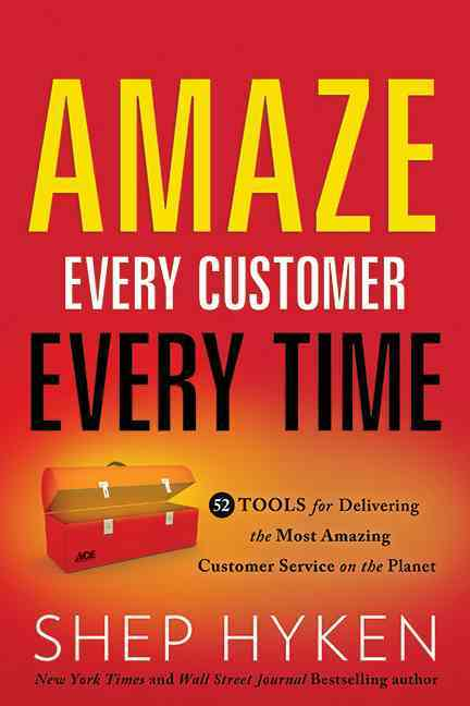 Amaze Every Customer Every Time By Hyken, Shep